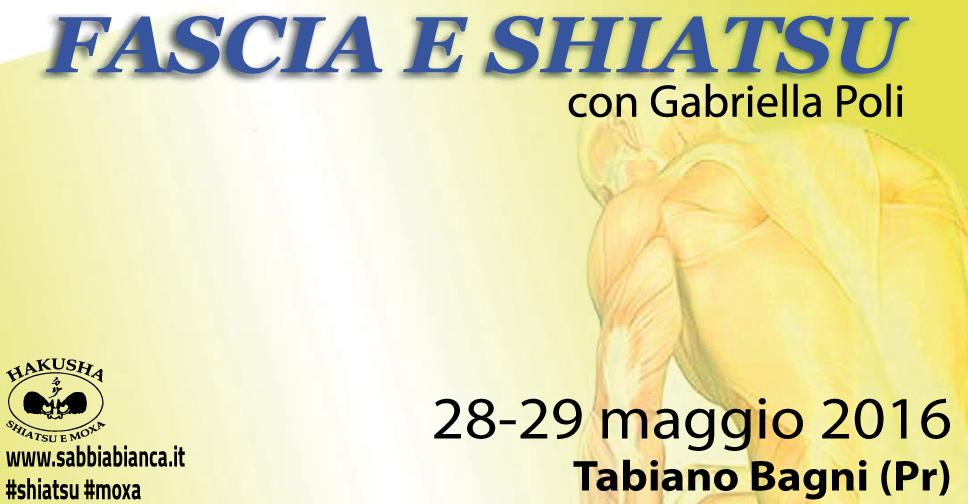 Fascia e shiatsu Con Gabriella Poli Tabiano Bagni 28-29 Maggio 2016