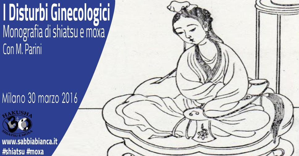 """""""Il trattamento dei disturbi ginecologici"""" Monografia di shiatsu e moxa 30 marzo 2016 Milano"""